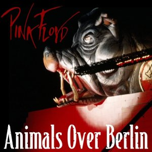 Front Cover Pink Floyd - Animals Over Berlin